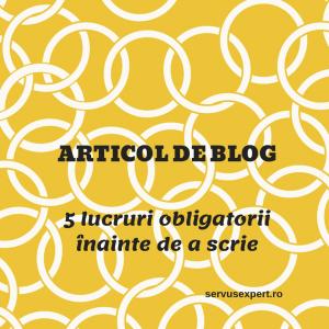 5 lucruri obligatorii înainte să scrii un articol de blog