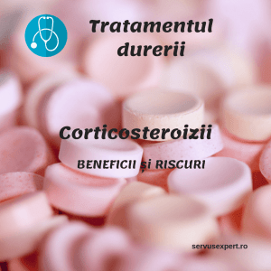 CORTICOSTEROIZI: tratament pentru durere. Beneficii și riscuri