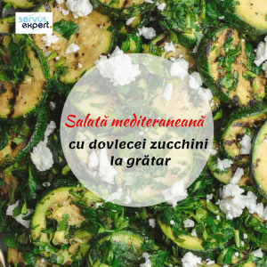 REȚETĂ. Salată mediteraneană cu dovlecei zucchini la grătar