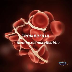 TROMBOFILIA - cauză de tromboză inexplicabilă