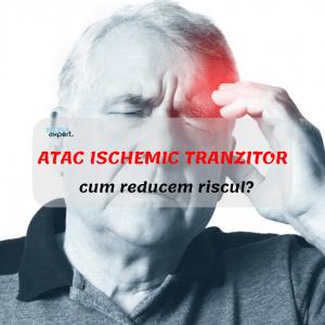 ATAC ISCHEMIC TRANZITOR - cum reducem riscul?