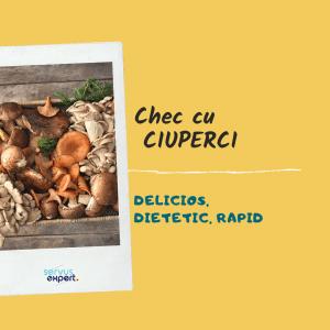 CHEC cu CIUPERCI: rețetă delicioasă în 3 pași